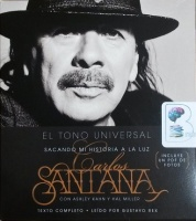 El Tono Universal - Sacando Mi Historia a La Luz (Spanish) written by Carlos Santana con Ashley Kahn y Hal Miller performed by Gustavo Rex on CD (Unabridged)
